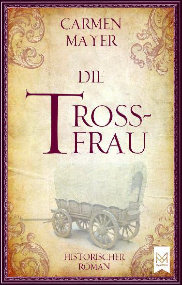 """""""Die Trossfrau"""": Historischer Roman von Carmen Mayer"""
