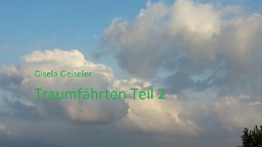 """Gisela Geiselers Erzählung """"Traumfährten"""", Teil 2"""